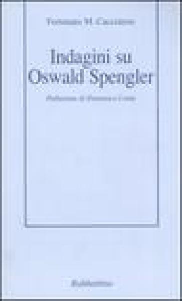 Indagini su Oswald Spengler - Fortunato M. Cacciatore |