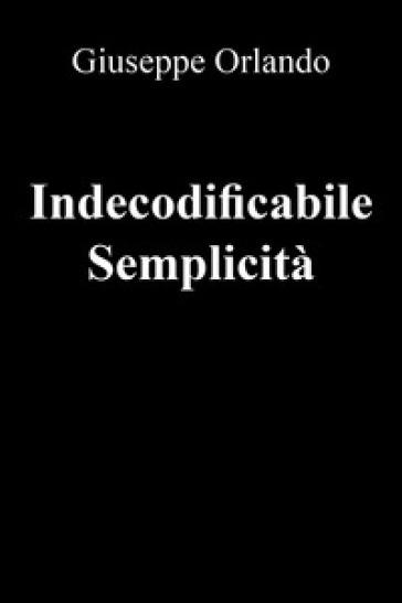 Indecodificabile semplicità - Giuseppe Orlando | Kritjur.org