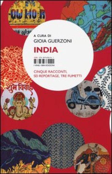 India. Cinque racconti, sei reportage, tre fumetti - G. Guerzoni |
