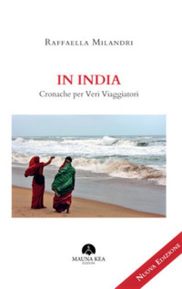 In India. Cronache per veri viaggiatori - Raffaella Milandri  
