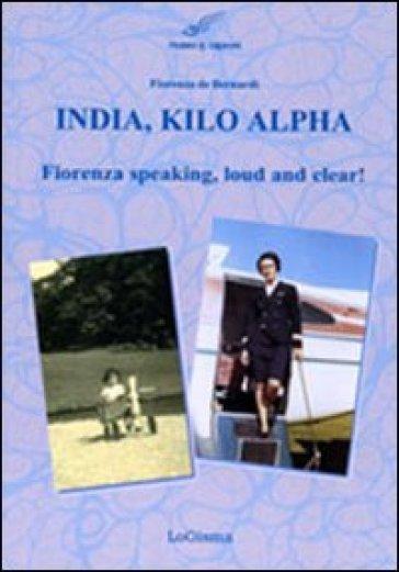India, Kilo, Alpha. Fiorenza speaking, loud and clear - Fiorenza De Bernardi pdf epub