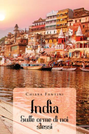India. Sulle orme di noi stessi - Chiara Fantini | Thecosgala.com