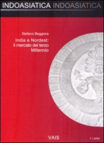 India e nordest. Il mercato del terzo millennio - Stefano Beggiora |