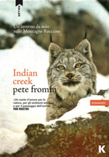 Indian Creek. Un inverno da solo sulle montagne rocciose - Pete Fromm |