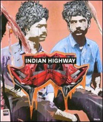 Indian Highway. Catalogo della mostra (Roma, 22 settembre 2011-29 gennaio 2012) - Carolina Italiano |