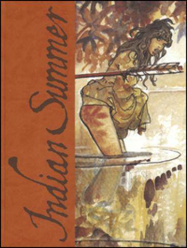 Indian Summer. Tutto ricominciò con un'estate indiana. Artist edition. Ediz. limitata - Milo Manara pdf epub