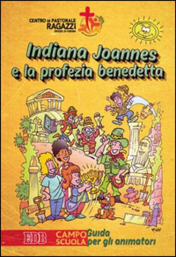Indiana Joannes e la profezia benedetta. Campo scuola. Guida per gli animatori - Centro pastorale ragazzi Verona  