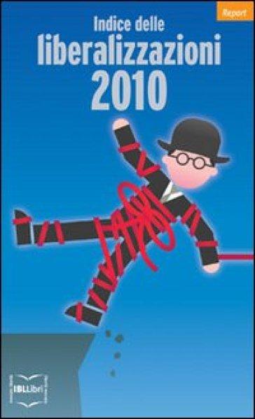 Indice delle liberalizzazioni 2010 - C. Stagnaro |