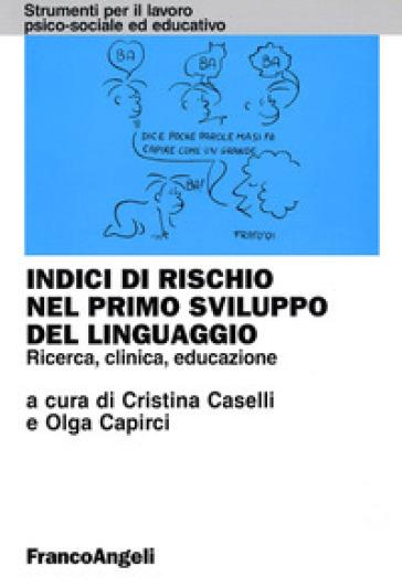 Indici di rischio nel primo sviluppo del linguaggio. Ricerca, clinica, educazione - Maria Cristina Caselli |