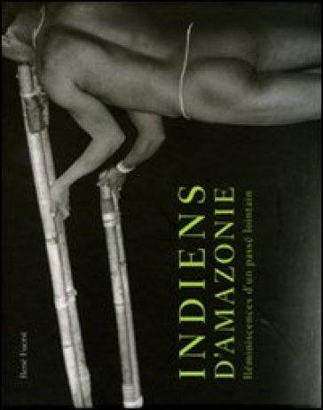 Indiens d'Amazonie. Réminiscences d'un passé lointain