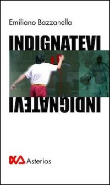 Indignatevi - Emiliano Bazzanella |
