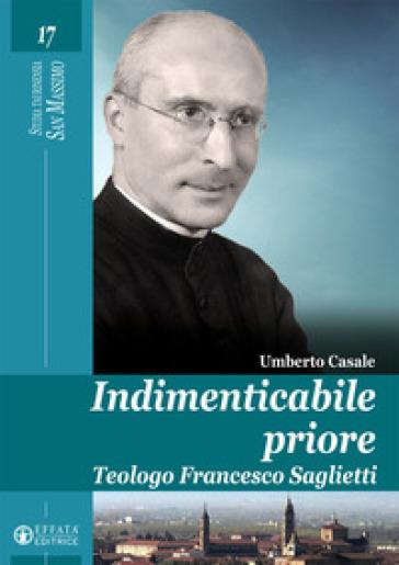 Indimenticabile priore. Teologo Francesco Saglietti - Umberto Casale | Ericsfund.org