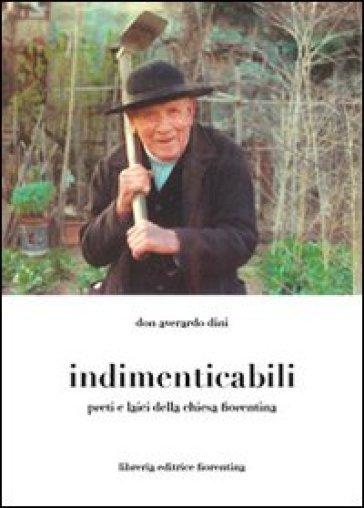 Indimenticabili: preti e laici della Chiesa fiorentina - Averardo Dini |