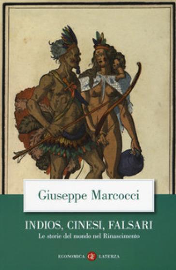 Indios, cinesi, falsari. Le storie del mondo nel Rinascimento - Giuseppe Marcocci | Thecosgala.com