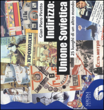 Indirizzo: Unione Sovietica. 25 luoghi di un altro mondo - Giampiero Piretto |