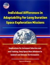 Individual Differences in Adaptability for Long Duration Space Exploration Missions: Implications for Astronaut Selection and Training, Deep Space Mars Missions in Isolated and Extreme Environments