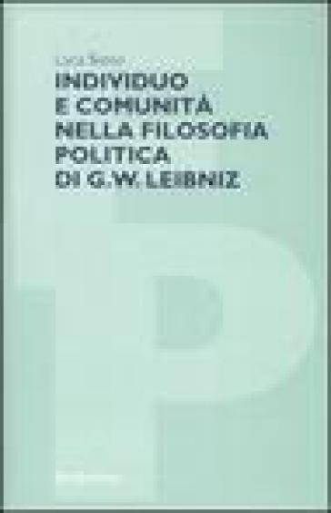 Individuo e comunità nella filosofia politica di G. W. Leibniz - Luca Basso |