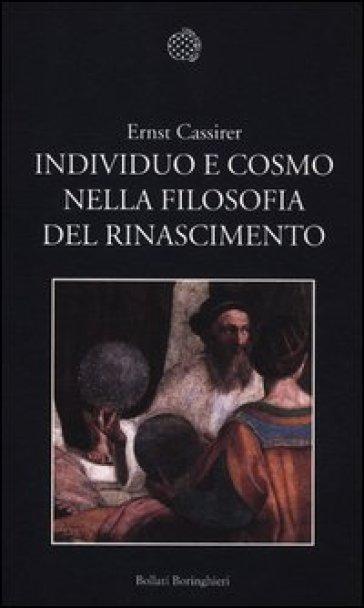 Individuo e cosmo nella filosofia del Rinascimento. Ediz. integrale - Ernst Cassirer | Ericsfund.org