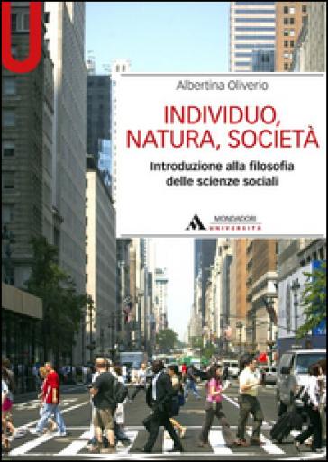 Individuo, natura, società. Introduzione alla filosofia delle scienze sociali - Albertina Oliverio |