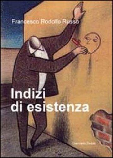 Indizi di esistenza - Francesco Roldolfo Russo |