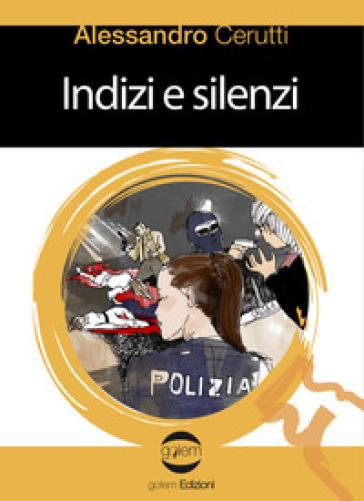 Indizi e silenzi - Alessandro Cerutti  