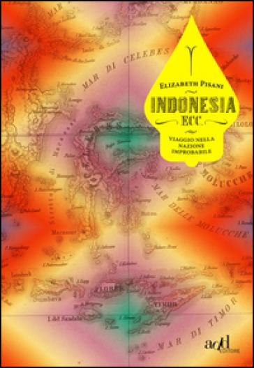 Indonesia ecc. Viaggio nella nazione improbabile - Elizabeth Pisani  