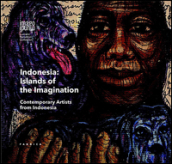 Indonesian islands of the imagination. Contemporary artists from Indonesia. Ediz. multilingue
