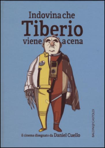 Indovina che Tiberio viene a cena. Ediz. illustrata - Daniel Cuello |