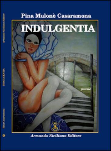 Indulgentia - Pina Casaramona Mulonè  