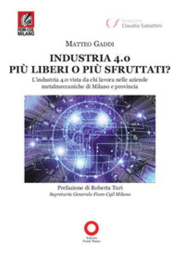 Industria 4.0 più liberi o più sfruttati? L'industria 4.0 vista da chi lavora nelle aziende metalmeccaniche di Milano e provincia - Matteo Gaddi | Thecosgala.com