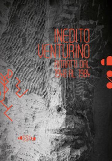 Inedito Venturino. Ritratti dal 1948 al 1984. Catalogo della mostra (Montevarchi, 16 giugno-16 luglio 2018). Ediz. illustrata - L. Fiaschi   Thecosgala.com