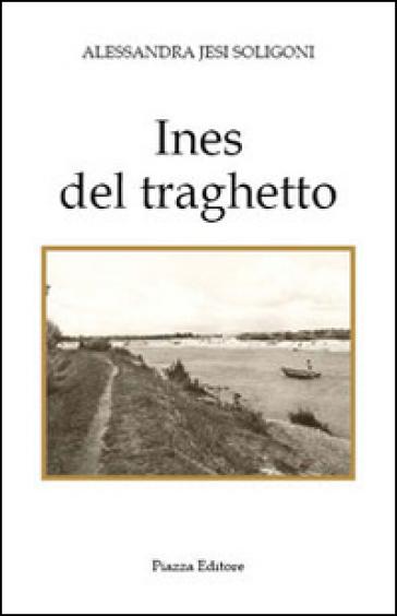Ines del traghetto - Alessandra J. Soligoni | Ericsfund.org