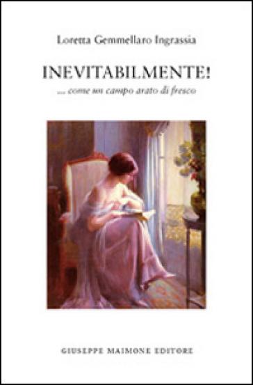 Inevitabilmente! ... Come un campo arato di fresco - Loretta Gemmellaro Ingrassia  
