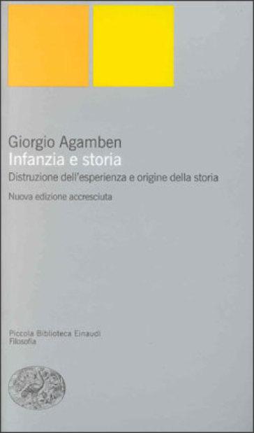 Infanzia e storia. Distruzione dell'esperienza e origine della storia - Giorgio Agamben | Thecosgala.com