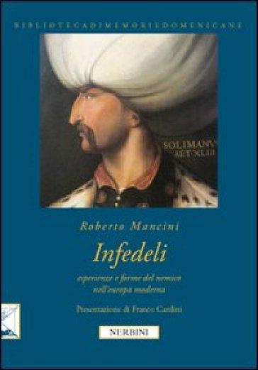 Infedeli. Esperienze e forme del nemico nell'Europa moderna - Roberto Mancini |