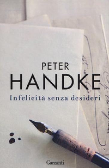 Infelicità senza desideri - Peter Handke | Rochesterscifianimecon.com