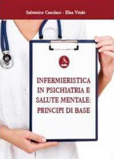 Infermieristica in psichiatria e salute mentale: principi di base - Salvatore Casolaro | Thecosgala.com