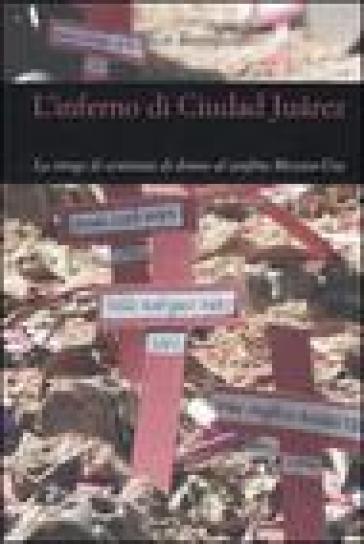 Inferno di Ciudad Juárez. La strage di centinaia di donne al confine Messico-Usa (L') - Victor Ronquillo |