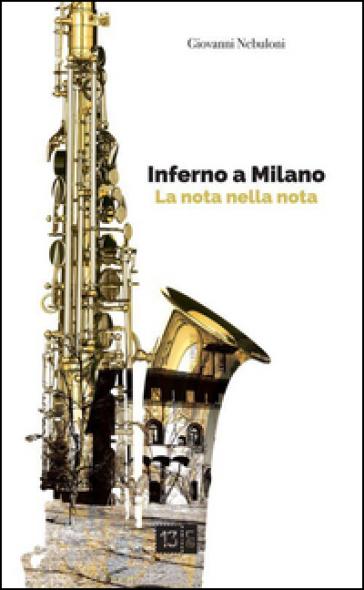Inferno a Milano. La nota nella nota - Giovanni Nebuloni   Jonathanterrington.com