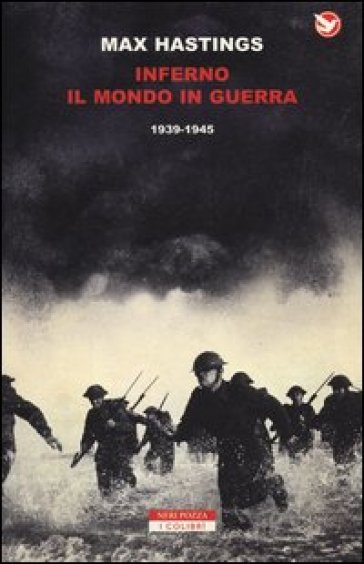 Inferno. Il mondo in guerra 1939-1945 - Max Hastings | Rochesterscifianimecon.com