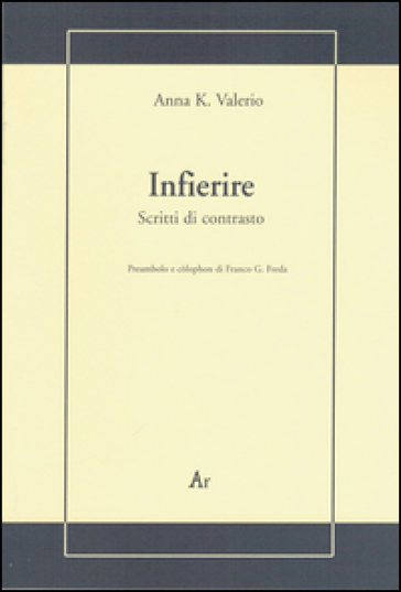 Infierire. Scritti di contrasto - Anna K. Valerio |