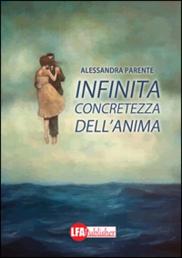 Infinita concretezza dell'anima - Alessandra Parente |