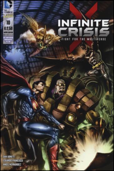 Infinite crisis: fight for the multiverse. 10. - Dan Abnett  