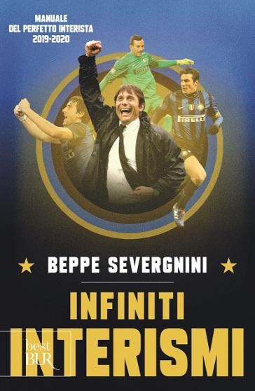 Infiniti interismi. Manuale del perfetto interista 2019-2020 - Beppe Severgnini |