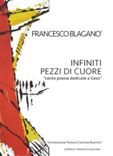 Infiniti pezzi di cuore - Francesco Blaganò |