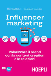Influencer marketing. Valorizzare il brand con la content creation e le relazioni