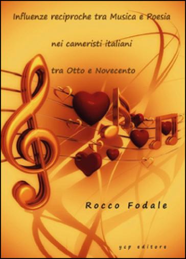 Influenze reciproche tra musica e poesia nei Cameristi Italiani tra Otto e Novecento - Rocco Fodale | Rochesterscifianimecon.com