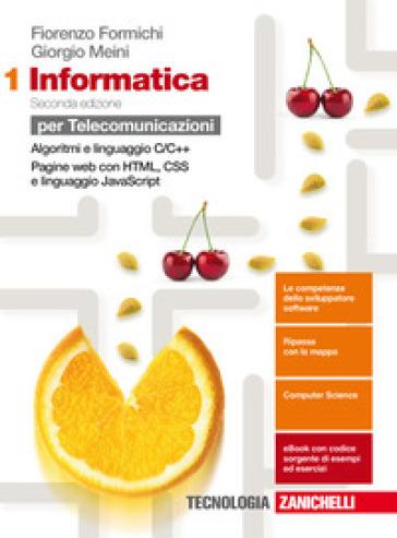 Informatica. Per le Scuole superiori. Con espansione online. 1: Algoritmi e linguaggio c++, pagine web - Fiorenzo Formichi |