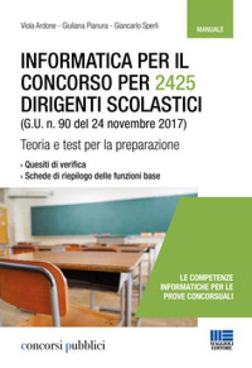 Informatica per il concorso per 2425 dirigenti scolastici (G. U. n. 90 del 24 novembre 2017). Teoria e test per la preparazione - Viola Ardone  