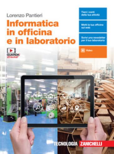Informatica in officina e in laboratorio. Per le Scuole superiori. Con e-book. Con espansione online - Lorenzo Pantieri  